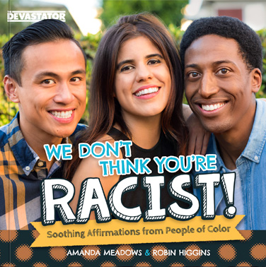 We Don't Think You're Racist